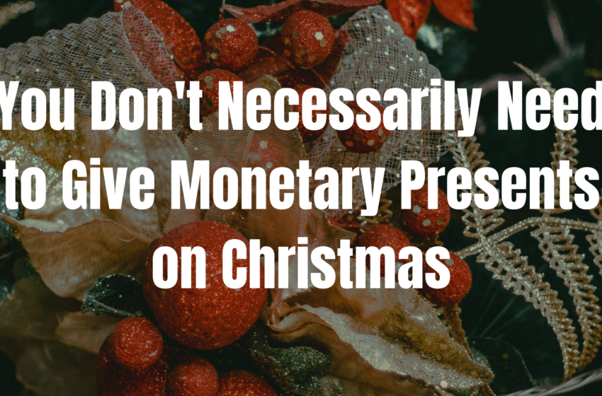 You Don't Necessarily Need to Give Monetary Presents on Christmas