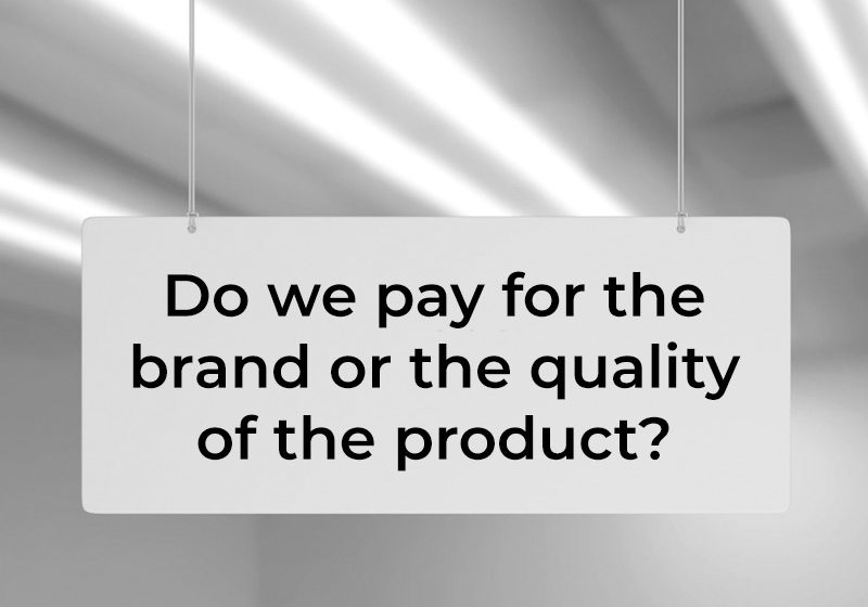 Do We Pay for the Brand or the Quality of the Product?